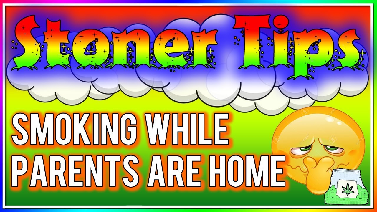 STONER TIPS #45: SMOKING WEED WHILE PARENTS ARE AT HOME 1