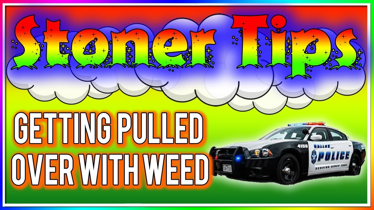 STONER TIPS #80: GETTING PULLED OVER WITH WEED 1