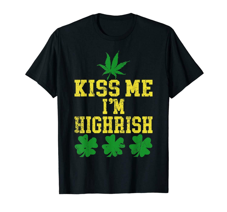 Kiss Me I'm Highrish Tshirt St. Patrick's Day Irish Marijuana 1