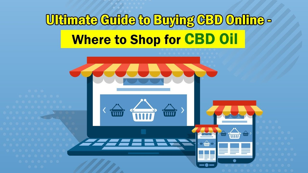 Ultimate Guide to Buying CBD Online - Where to Shop for CBD Oil 1