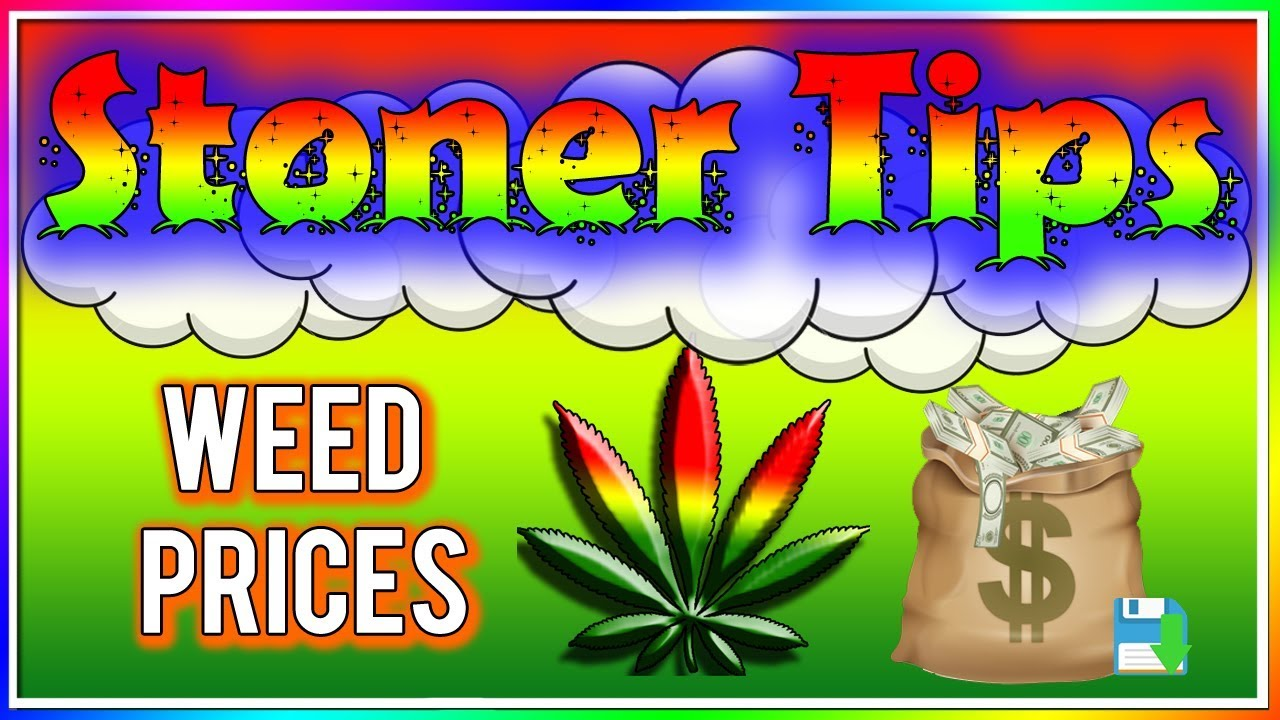 STONER TIPS #73: WEED PRICES (BEST WAYS TO SAVE MONEY ON WEED) [UPDATED 2019] 1