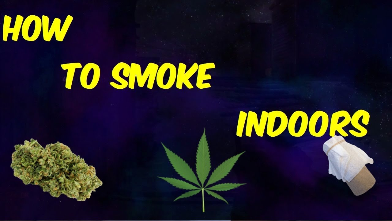 Weed Tips: How To Smoke Weed Inside Without Getting Caught 1