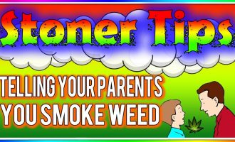 STONER TIPS #82: TELLING YOUR PARENTS YOU SMOKE WEED 9
