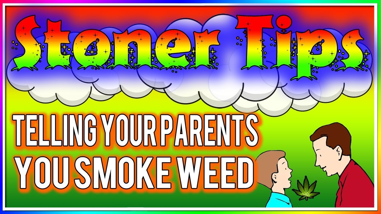 STONER TIPS #82: TELLING YOUR PARENTS YOU SMOKE WEED 1