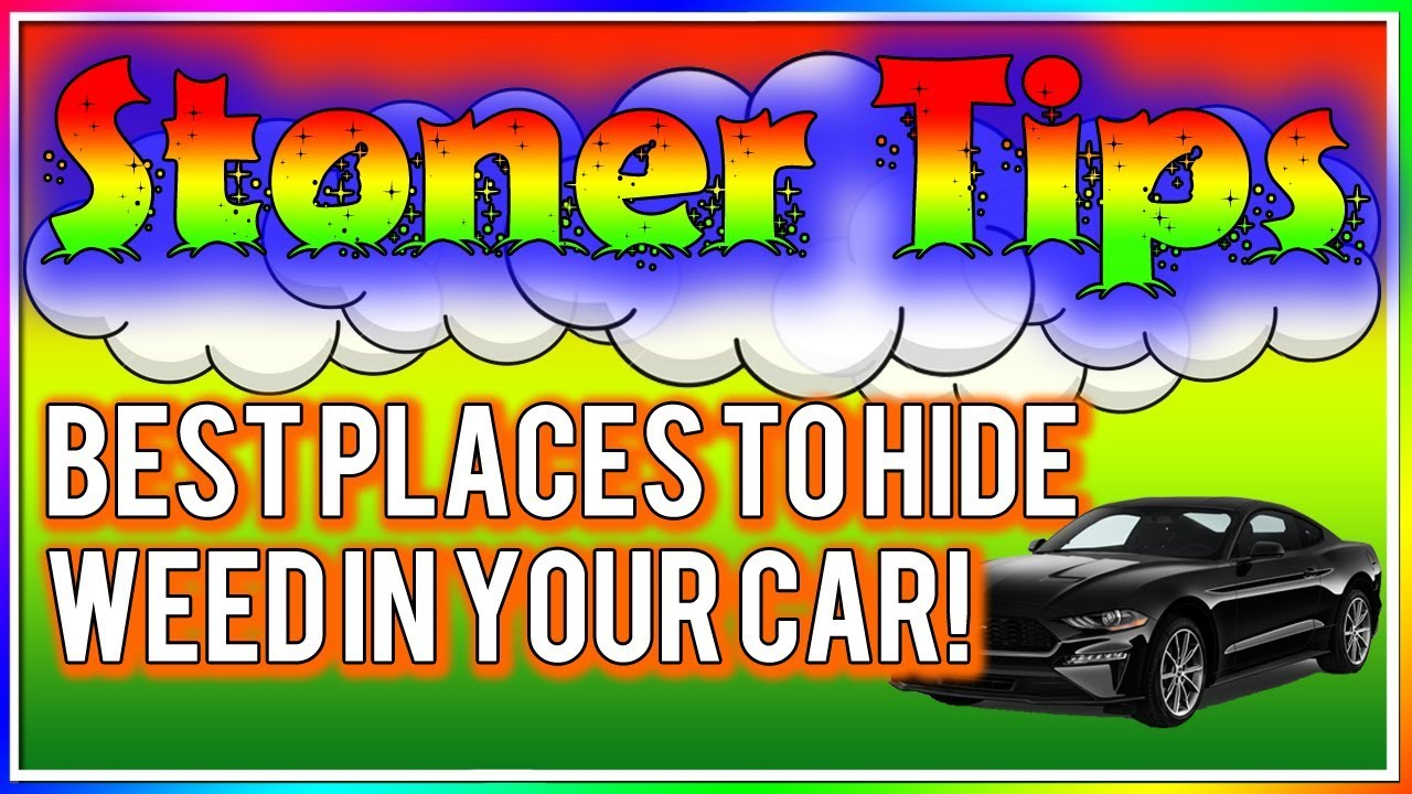 STONER TIPS #39: BEST PLACES TO HIDE WEED IN YOUR CAR! 1