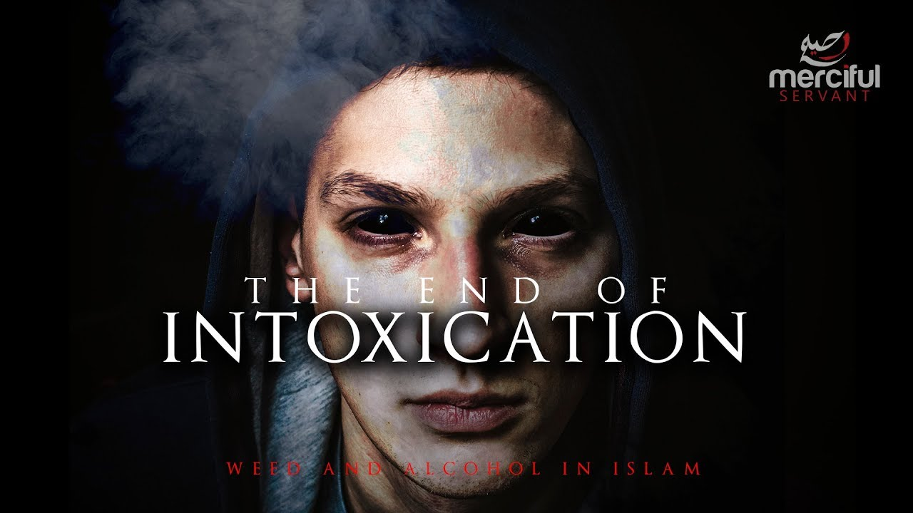THE END OF INTOXICATION (WEED & ALCOHOL IN ISLAM) 1