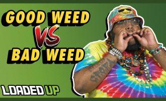 Good Weed VS Bad Weed | Loaded Up 7