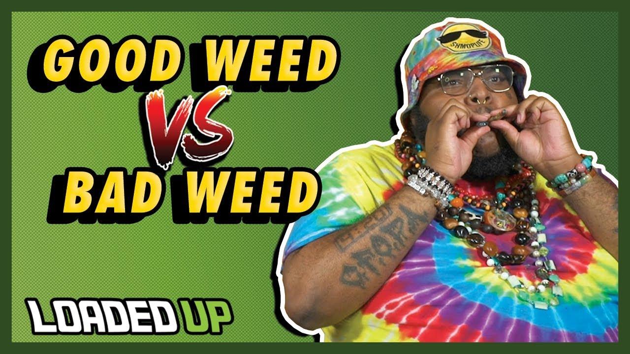 Good Weed VS Bad Weed | Loaded Up 1