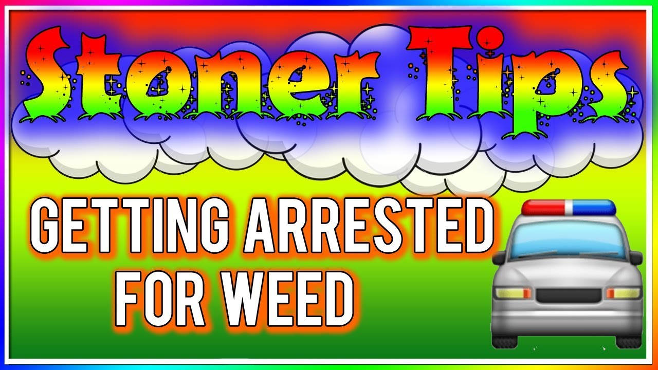 STONER TIPS #130: GETTING ARRESTED FOR WEED 1