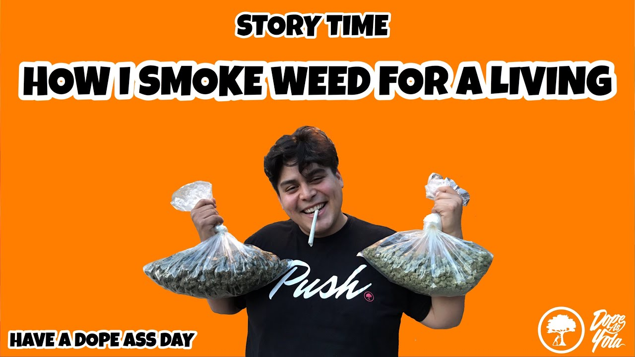 How I Smoke Weed For A Living : STORY TIME 1