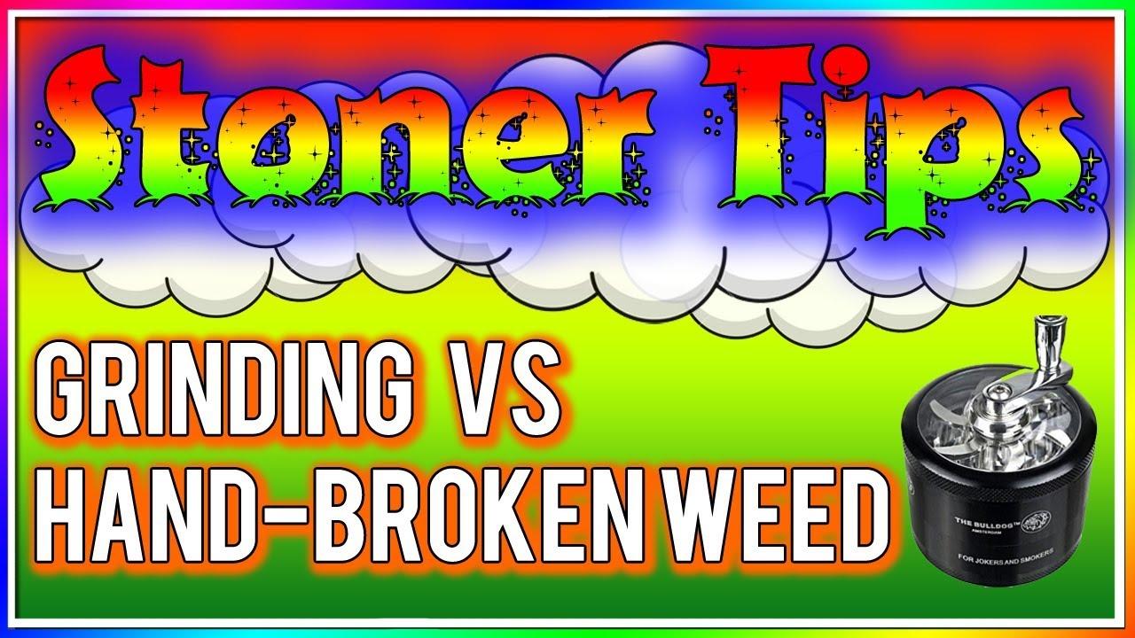 STONER TIPS #25: GRINDING vs HAND-BROKEN WEED 1