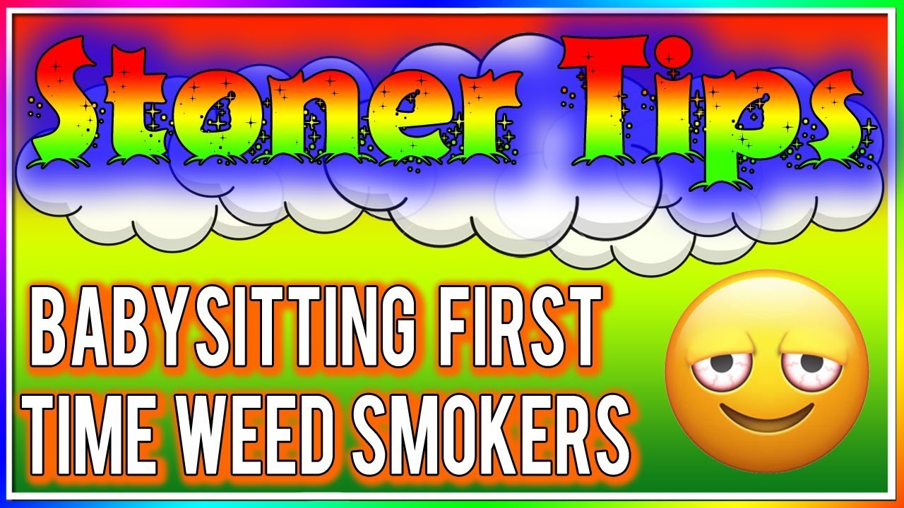STONER TIPS #126: BABYSITTING FIRST TIME WEED SMOKERS 1