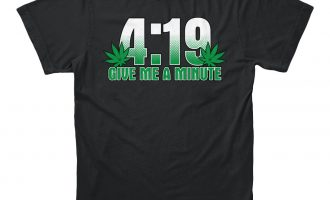 4:19 Give Me A Minute 420 Pot Head Stoner Smoker Kush Weed Funny Men's T-shirt 12