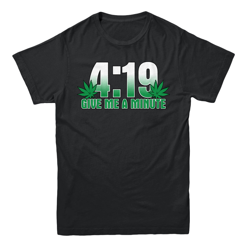 4:19 Give Me A Minute 420 Pot Head Stoner Smoker Kush Weed Funny Men's T-shirt 1
