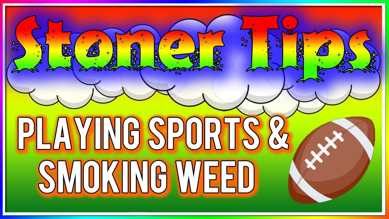 STONER TIPS #125: PLAYING SPORTS AND SMOKING WEED 1