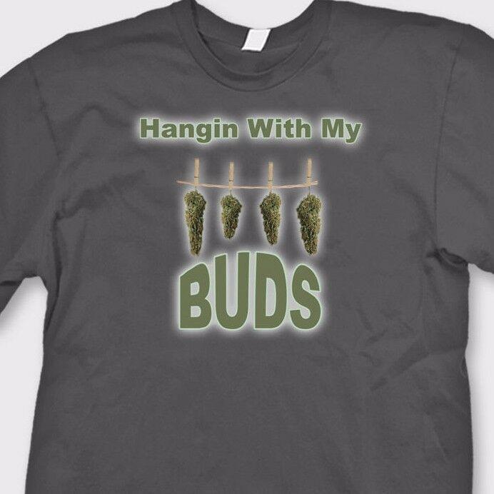 Hangin With My Buds Funny T-Shirt Marijuana Weed Humor Tee 1