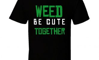 Weed Be Cute Together Funny Stoner Cute T Shirt 1