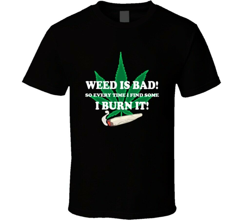 Weed Is Bad So I Burn It Funny Weed Stoners T Shirt 1