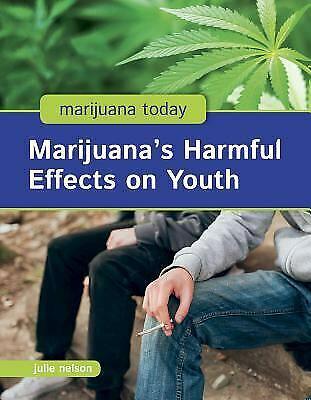 Marijuana's Harmful Effects on Youth (Marijuana Today) by Nelson, Julie 1