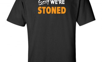 Sorry We're Stoned Cannabis T-Shirt Stoner Hippie Marijuana Weed Joint Gas 420 11