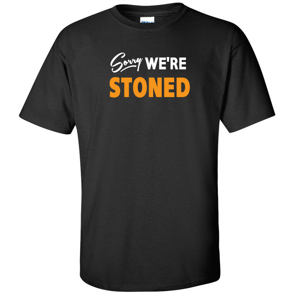 Sorry We're Stoned Cannabis T-Shirt Stoner Hippie Marijuana Weed Joint Gas 420 1