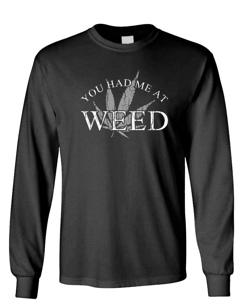 YOU HAD ME AT WEED - Cotton Long Sleeved Tee 1