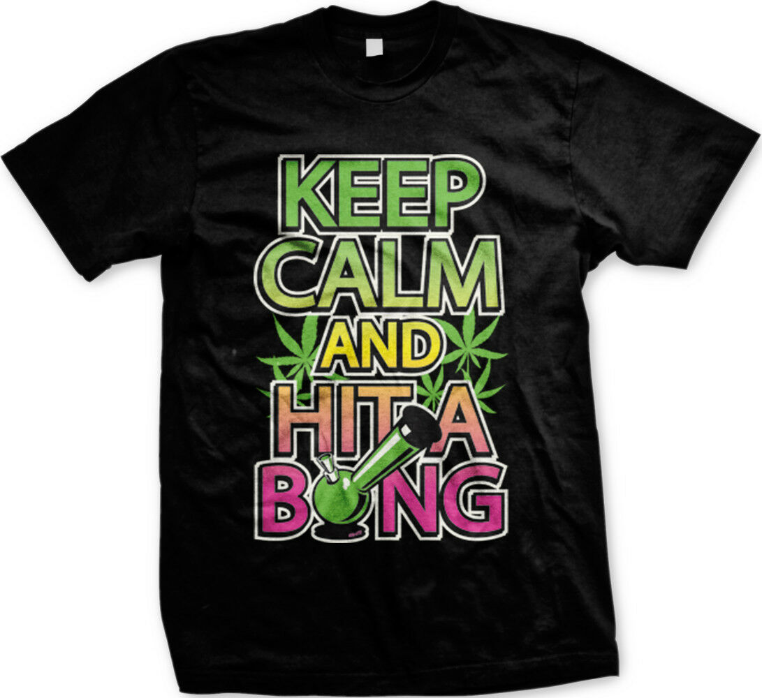 Keep Calm Hit Bong Weed Marijuana Ganja Bud Nug FREE SHIPPING New Mens T-shirt 1
