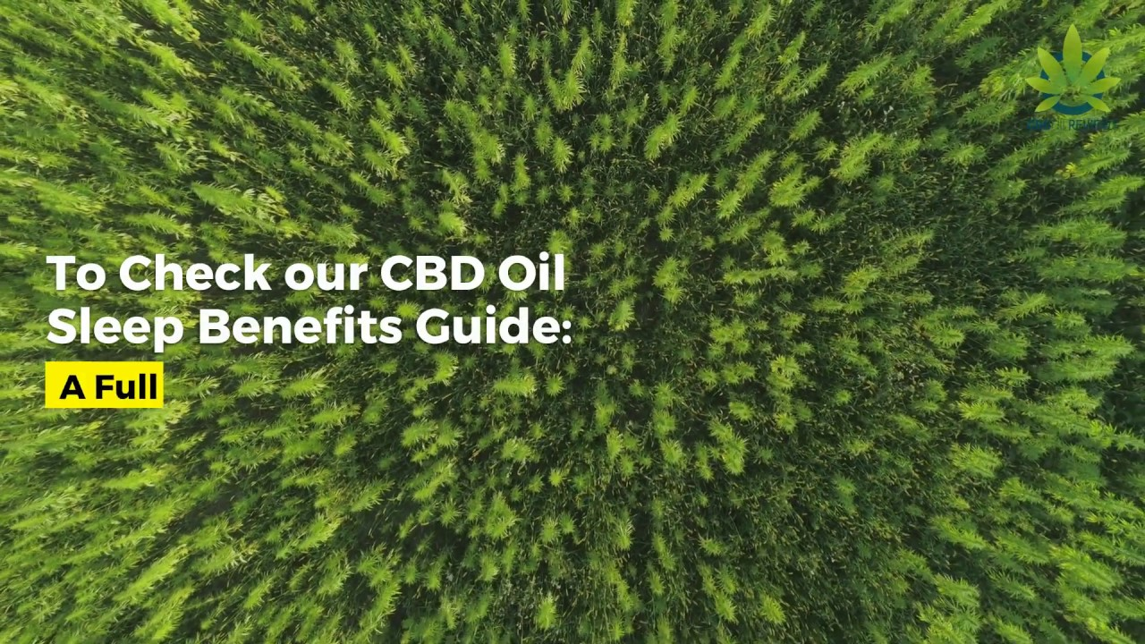 CBD Oil Sleep Benefits Review: How Cannabidiol Acts as a Natural Rest and Relax Aid 1