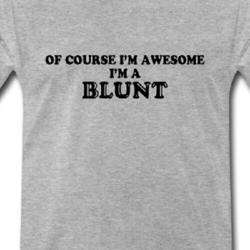 Of Course I'm Awesome I'm a Blunt Funny T shirt Tee Weed mary Jane smoke Bud 1