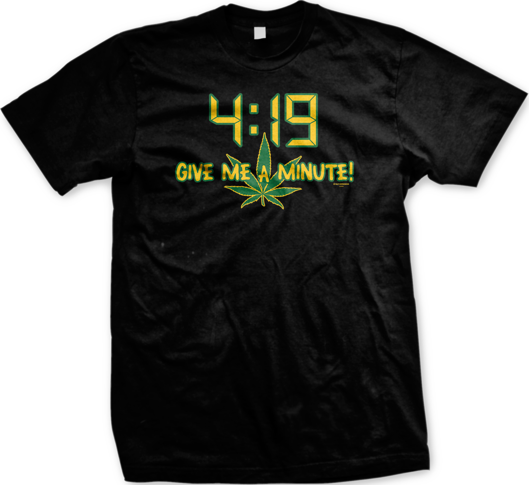 4:19 Give Me A Minute Weed Pot Drugs 420 High Stoned Funny Mens T-shirt 1