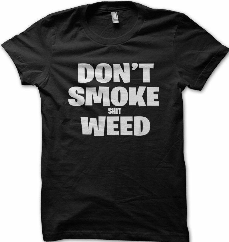 Dont smoke shxt weed funny pothead stoner printed t-shirt OZ5347 1
