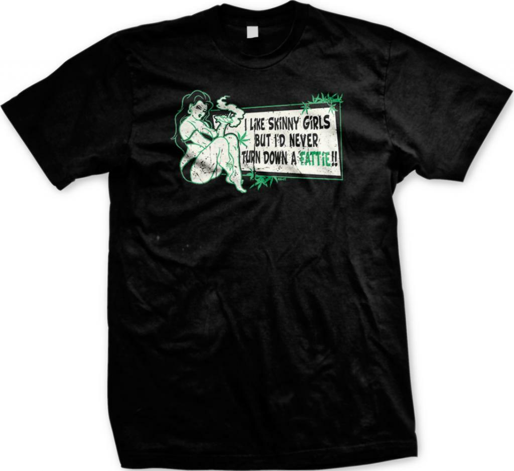 I Like Skinny Girls but I'd Never Turn Down a Fattie!! Blunt Weed Mens T-shirt 1