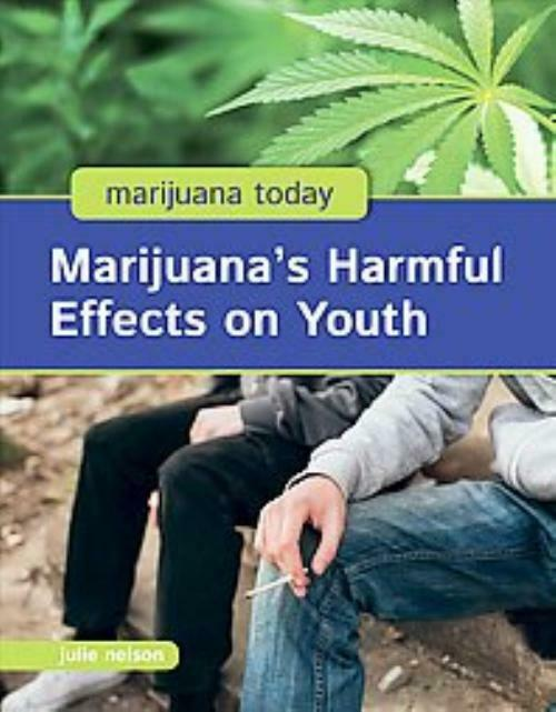 MARIJUANA'S HARMFUL EFFECTS ON YOUTH - NELSON, JULIE - NEW BOOK 1